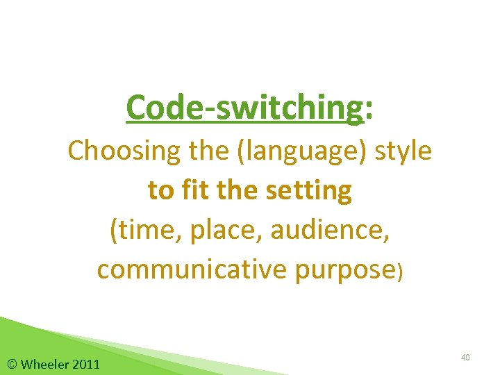 Code-switching: Choosing the (language) style to fit the setting (time, place, audience, communicative purpose)