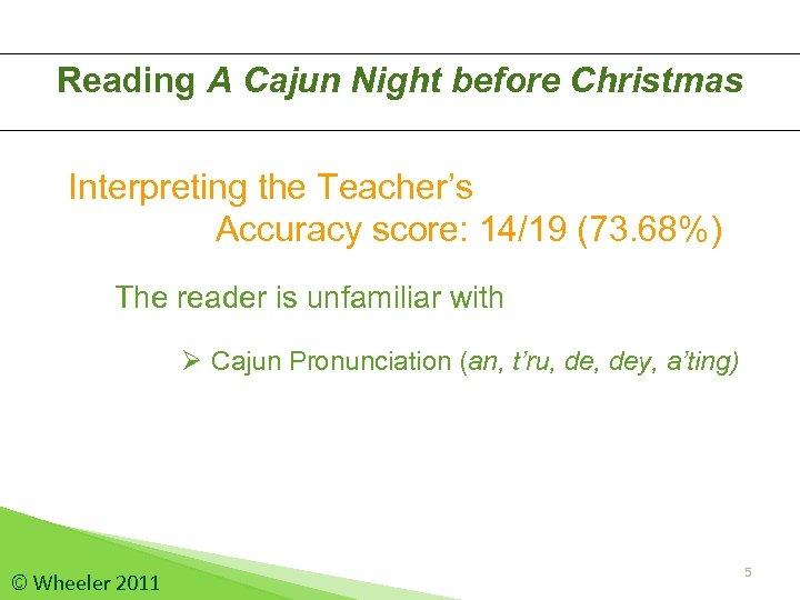 Reading A Cajun Night before Christmas Interpreting the Teacher's Accuracy score: 14/19 (73. 68%)