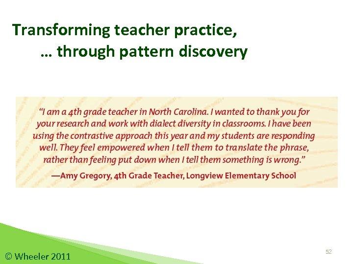 Transforming teacher practice, … through pattern discovery © Wheeler 2011 52