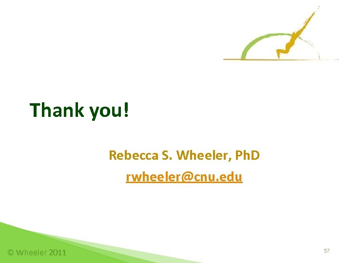 Thank you! Rebecca S. Wheeler, Ph. D rwheeler@cnu. edu © Wheeler 2011 57