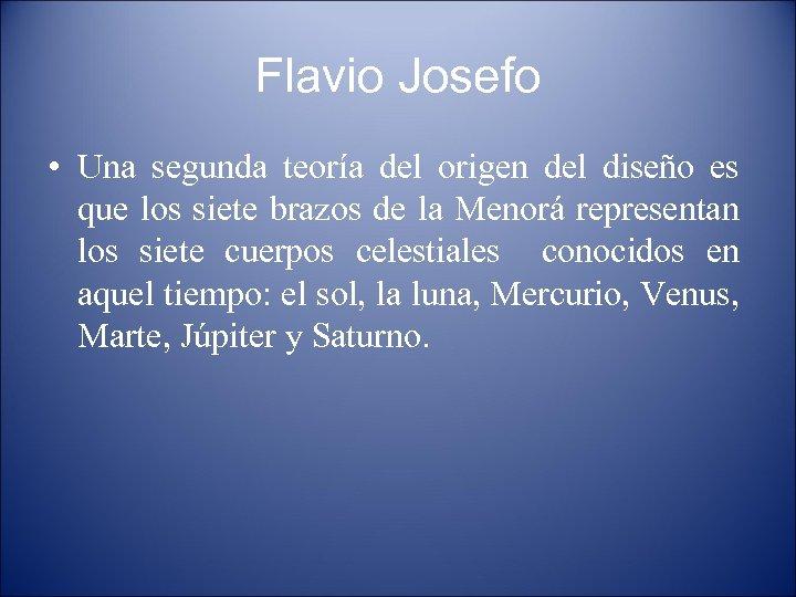 Flavio Josefo • Una segunda teoría del origen del diseño es que los siete
