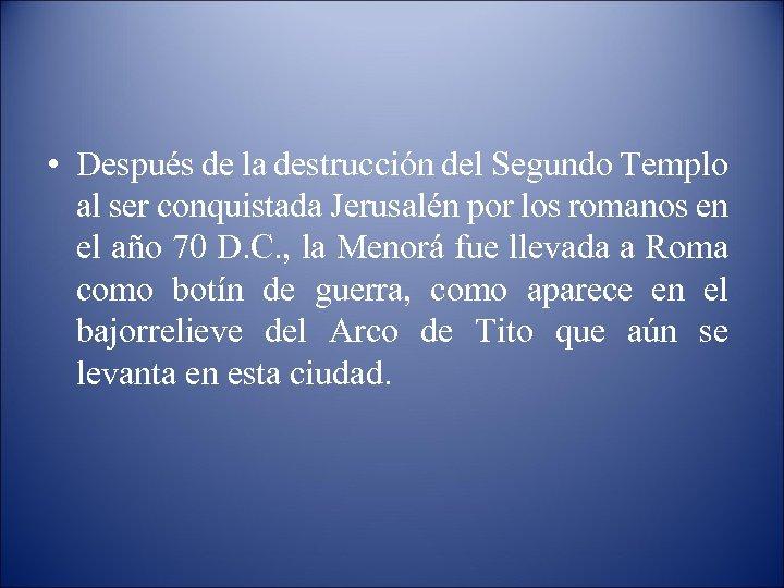 • Después de la destrucción del Segundo Templo al ser conquistada Jerusalén por