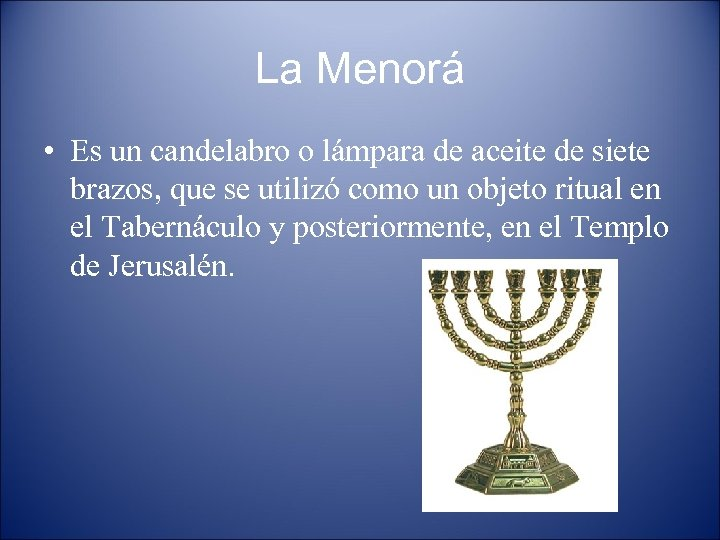 La Menorá • Es un candelabro o lámpara de aceite de siete brazos, que