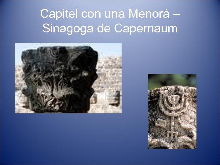 Capitel con una Menorá – Sinagoga de Capernaum