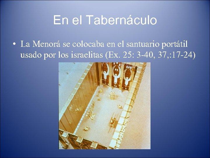 En el Tabernáculo • La Menorá se colocaba en el santuario portátil usado por