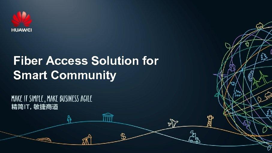 Fiber Access Solution for Smart Community