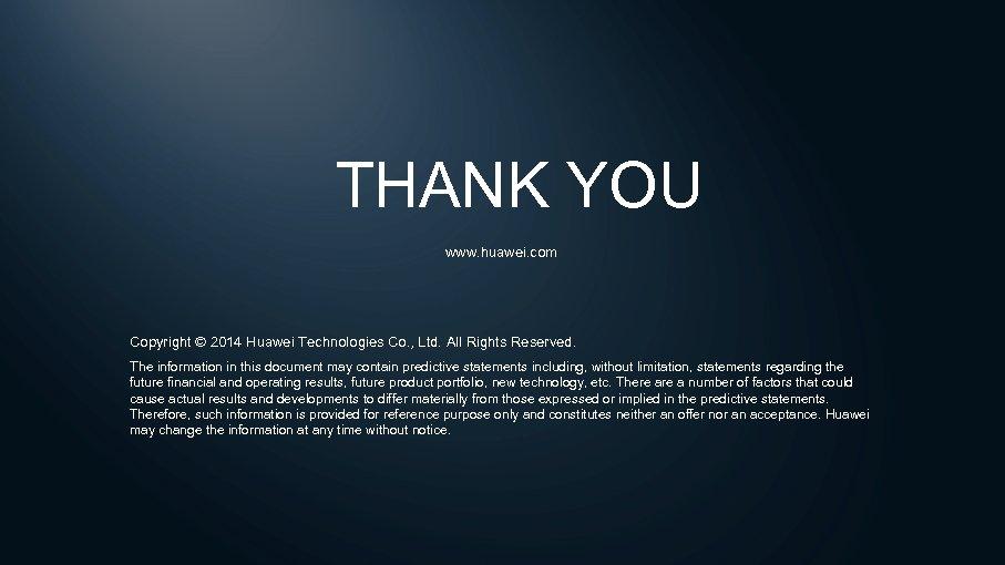 THANK YOU www. huawei. com Copyright © 2014 Huawei Technologies Co. , Ltd. All