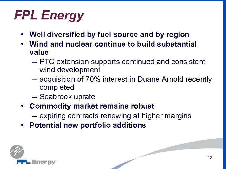 FPL Energy • Well diversified by fuel source and by region • Wind and