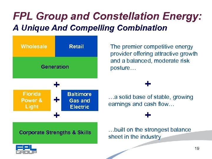 FPL Group and Constellation Energy: A Unique And Compelling Combination Wholesale Retail Generation Florida