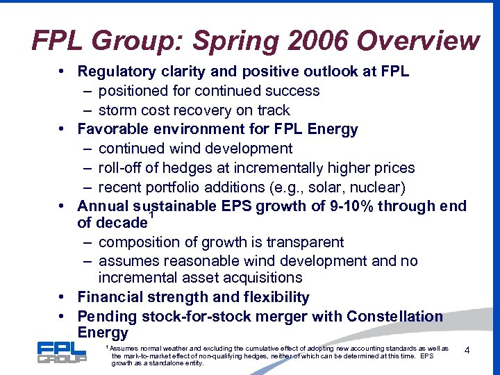 FPL Group: Spring 2006 Overview • Regulatory clarity and positive outlook at FPL –