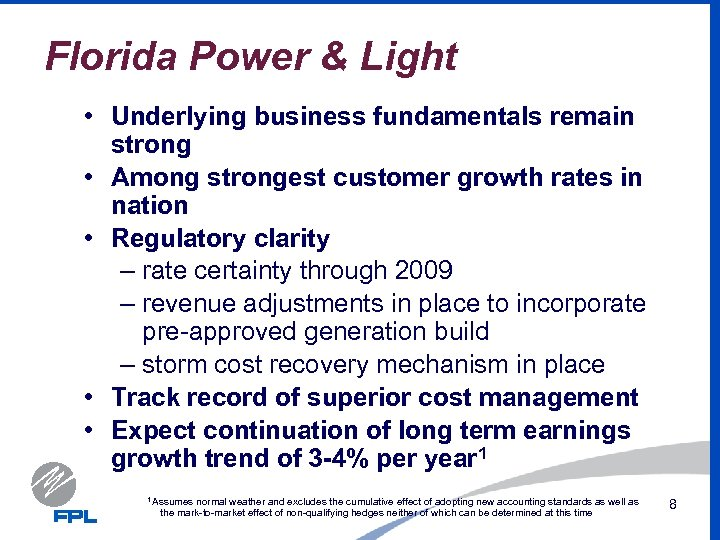 Florida Power & Light • Underlying business fundamentals remain strong • Among strongest customer