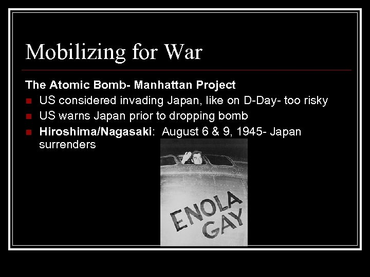 Mobilizing for War The Atomic Bomb- Manhattan Project n US considered invading Japan, like