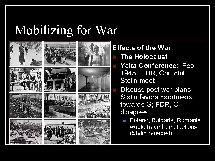 Mobilizing for War Effects of the War n The Holocaust n Yalta Conference: Feb.