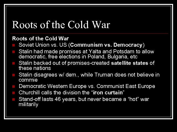 Roots of the Cold War n Soviet Union vs. US (Communism vs. Democracy) n