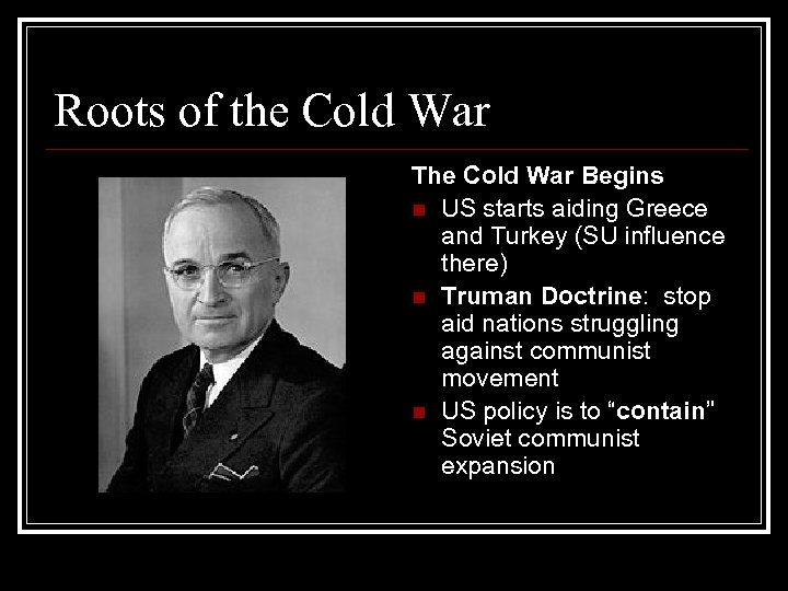 Roots of the Cold War The Cold War Begins n US starts aiding Greece