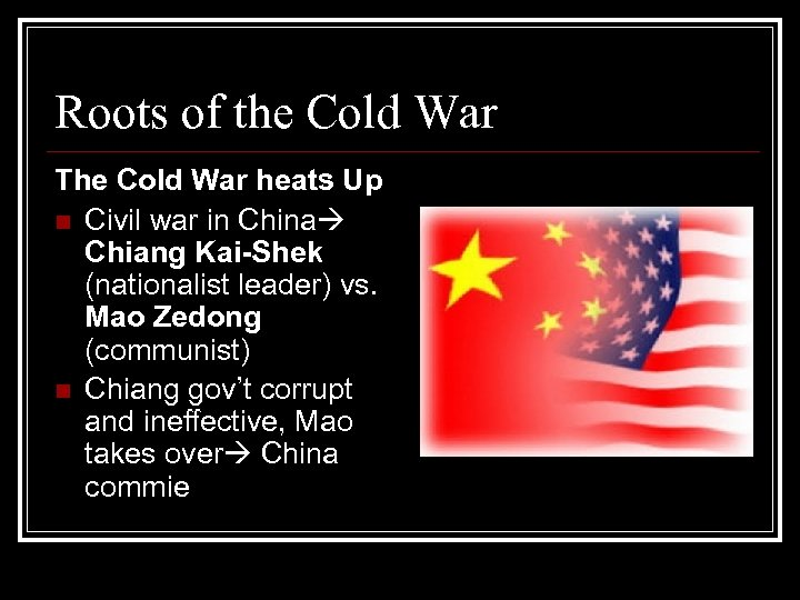 Roots of the Cold War The Cold War heats Up n Civil war in