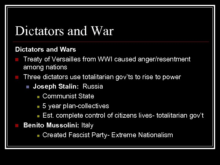 Dictators and Wars n Treaty of Versailles from WWI caused anger/resentment among nations n