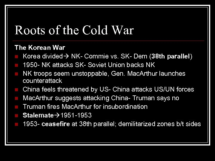 Roots of the Cold War The Korean War n Korea divided NK- Commie vs.
