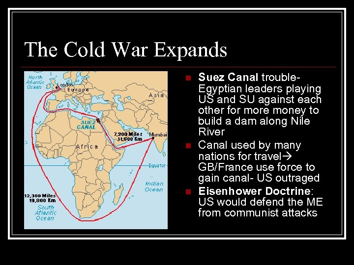 The Cold War Expands n n n Suez Canal trouble. Egyptian leaders playing US