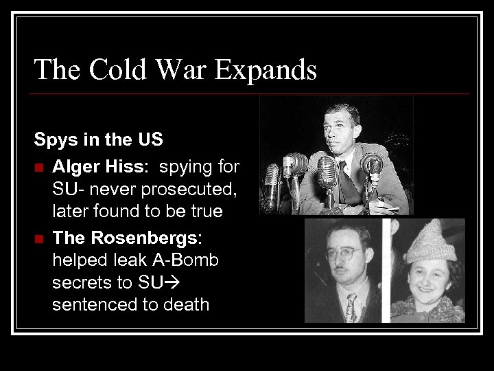 The Cold War Expands Spys in the US n Alger Hiss: spying for SU-