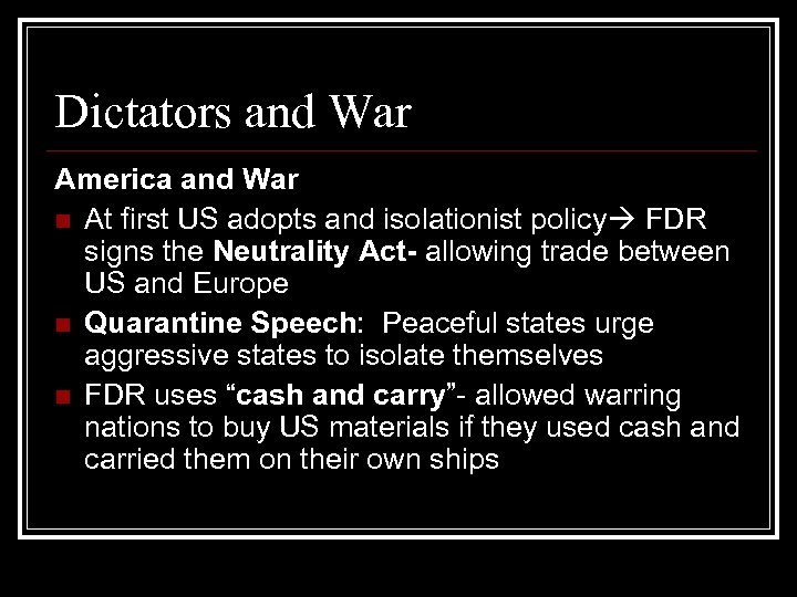 Dictators and War America and War n At first US adopts and isolationist policy