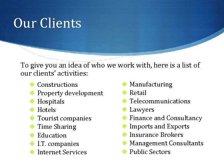 Our Clients To give you an idea of who we work with, here is