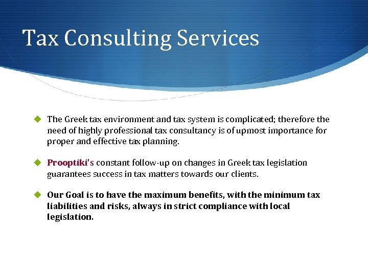 Tax Consulting Services u The Greek tax environment and tax system is complicated; therefore