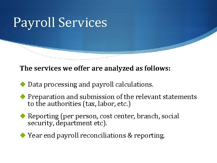 Payroll Services The services we offer are analyzed as follows: u Data processing and