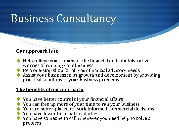 Business Consultancy Our approach is to: u Help relieve you of many of the