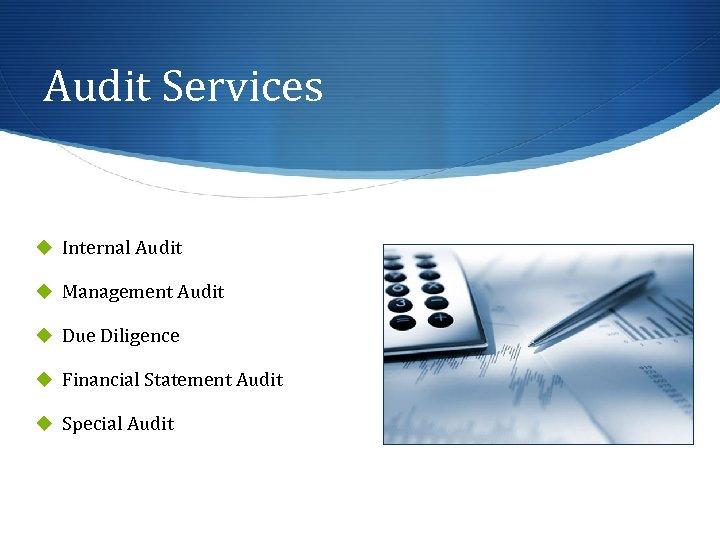 Audit Services u Internal Audit u Management Audit u Due Diligence u Financial Statement
