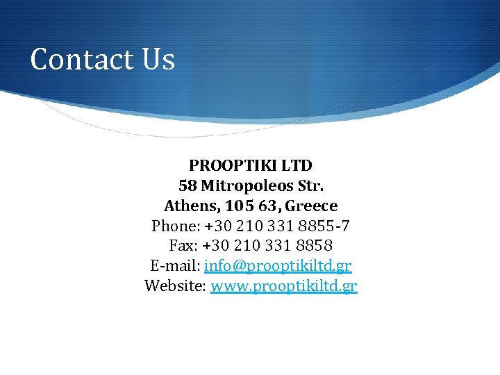 Contact Us PROOPTIKI LTD 58 Mitropoleos Str. Athens, 105 63, Greece Phone: +30 210