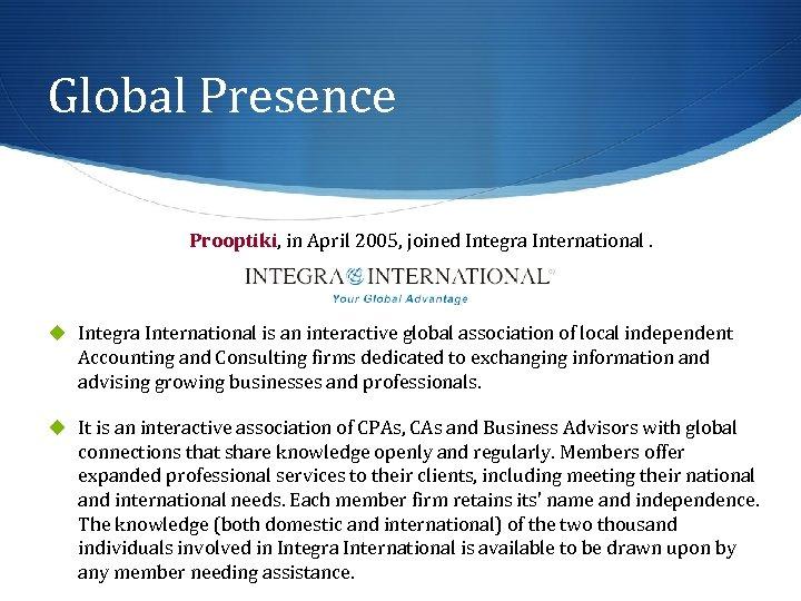 Global Presence Prooptiki, in April 2005, joined Integra International. u Integra International is an