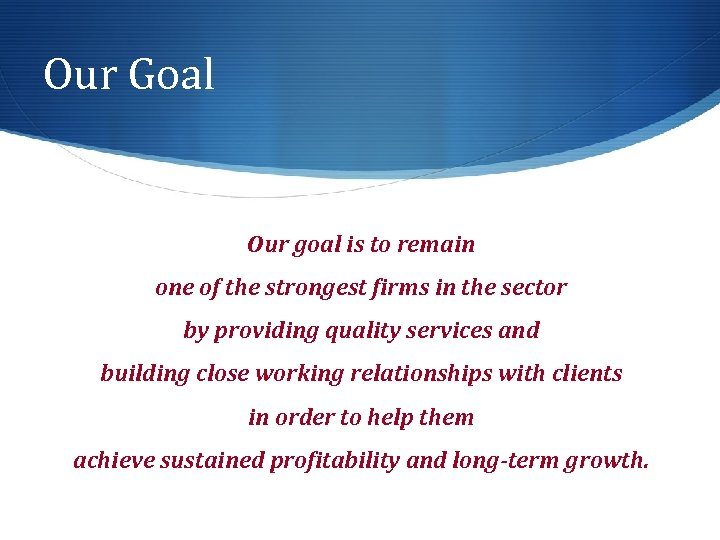Our Goal Our goal is to remain one of the strongest firms in the
