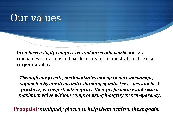 Our values In an increasingly competitive and uncertain world, today's companies face a constant