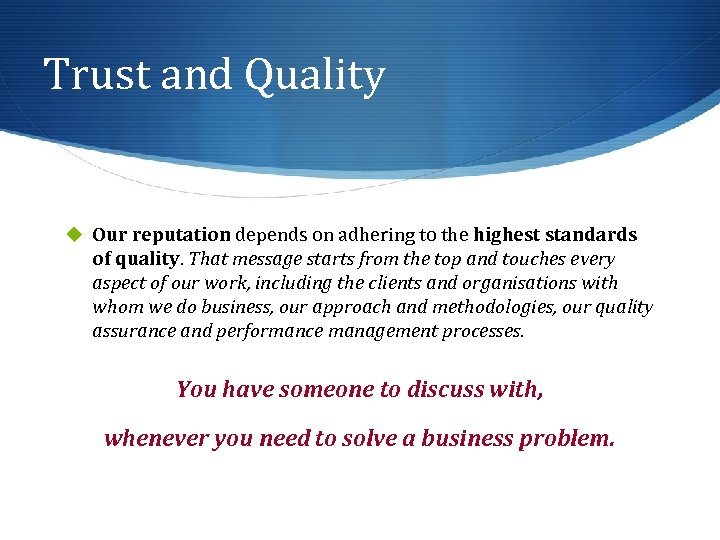 Trust and Quality u Our reputation depends on adhering to the highest standards of