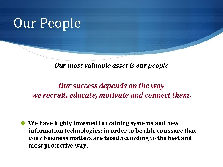 Our People Our most valuable asset is our people Our success depends on the