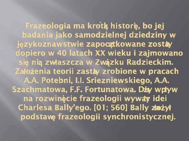 ą ę Frazeologia ma krótk histori , bo jej badania jako samodzielnej dziedziny w