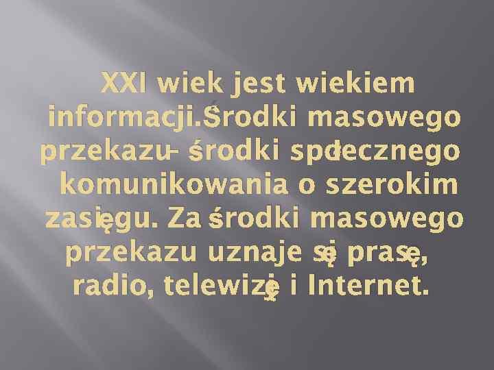 XXI wiek jest wiekiem informacji. Środki masowego łecznego przekazu środki spo – komunikowania o