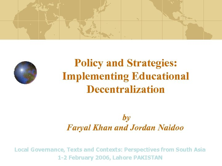 Policy and Strategies: Implementing Educational Decentralization by Faryal Khan and Jordan Naidoo Local Governance,