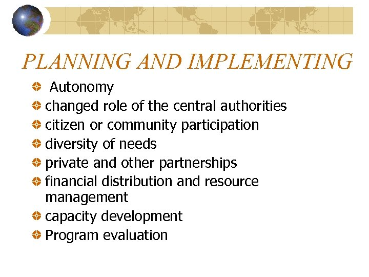 PLANNING AND IMPLEMENTING Autonomy changed role of the central authorities citizen or community participation