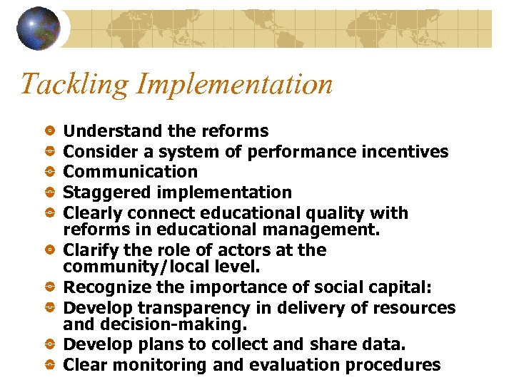 Tackling Implementation Understand the reforms Consider a system of performance incentives Communication Staggered implementation