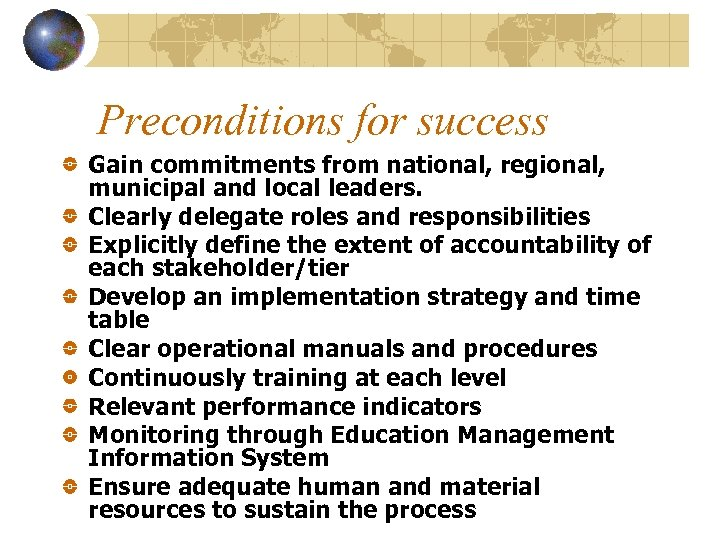 Preconditions for success Gain commitments from national, regional, municipal and local leaders. Clearly delegate