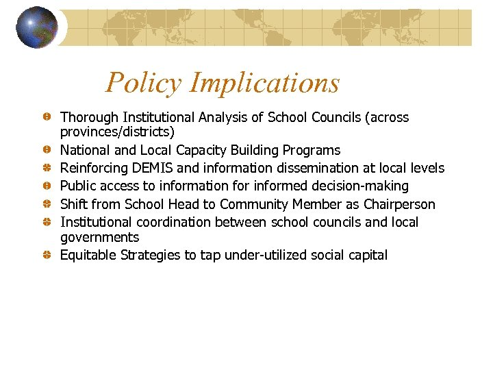 Policy Implications Thorough Institutional Analysis of School Councils (across provinces/districts) National and Local Capacity