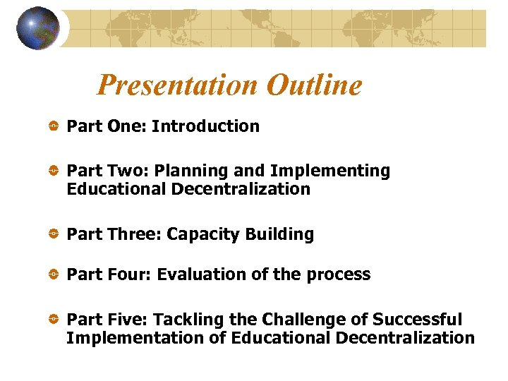 Presentation Outline Part One: Introduction Part Two: Planning and Implementing Educational Decentralization Part Three: