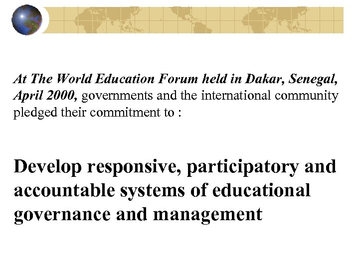 At The World Education Forum held in Dakar, Senegal, April 2000, governments and the