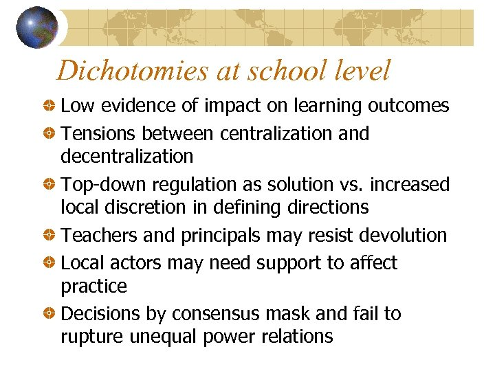 Dichotomies at school level Low evidence of impact on learning outcomes Tensions between centralization