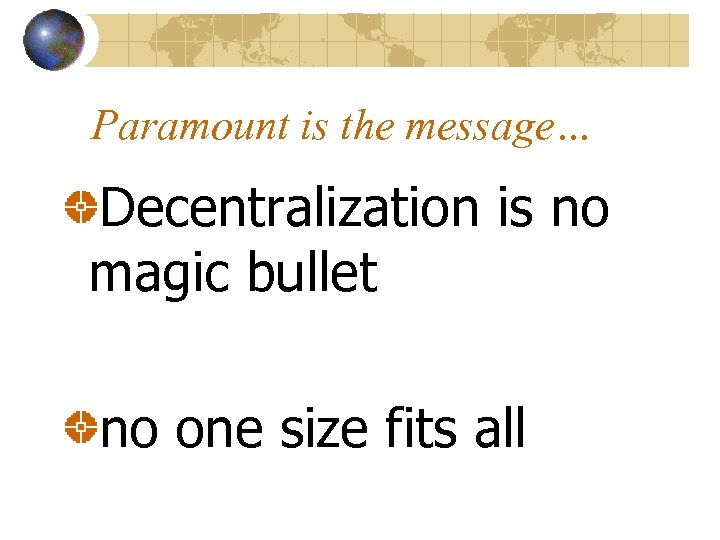 Paramount is the message… Decentralization is no magic bullet no one size fits all