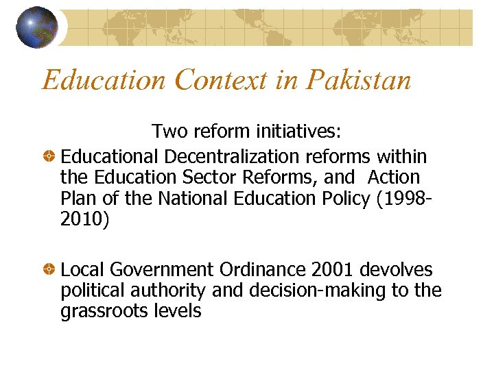 Education Context in Pakistan Two reform initiatives: Educational Decentralization reforms within the Education Sector