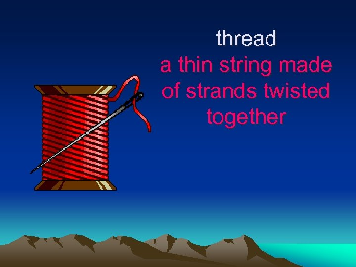 thread a thin string made of strands twisted together