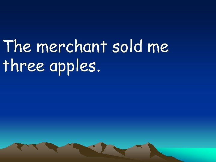 The merchant sold me three apples.